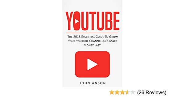 YouTube: The 2019 Essential Guide to Grow Your YouTube Channel, Make Money  Fast with Proven Secret Techniques and Foolproof Strategies (YouTube