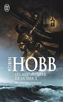 Les Aventuriers de la mer, Tome 1 : Le vaisseau magique par Hobb