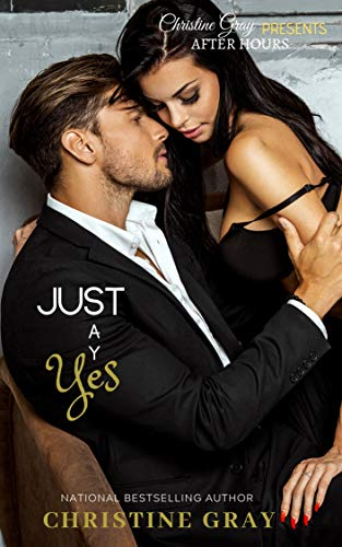 Just Say Yes: A Complete BWWM, Second Chance Romance by [Gray, Christine]