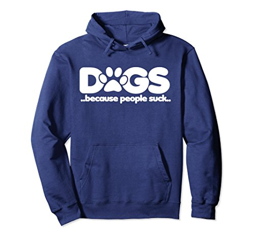 Unisex DOGS because people suck pullover hoodie funny fur baby Large (Baby Adult Sweatshirt)