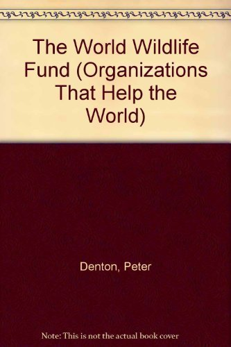 The World Wildlife Fund (Organizations That Help the World) by Peter Denton - Shopping Mall Denton