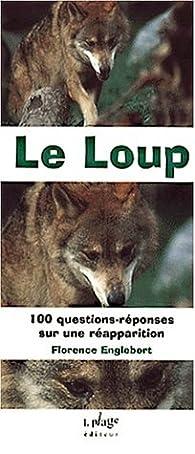 Le loup, 100 questions réponses pour ne plus avoir peur par Florence Englebert