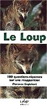 Le loup, 100 questions réponses pour ne plus avoir peur par Englebert
