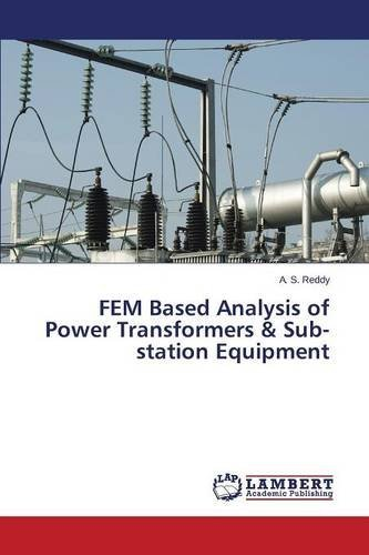FEM Based Analysis of Power Transformers & Sub-station Equipment by Reddy A. S. (2015-03-25)