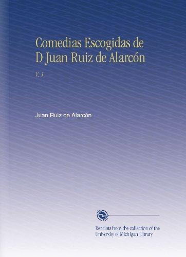Comedias Escogidas de D Juan Ruiz de Alarcón: V. 1 (Spanish Edition)