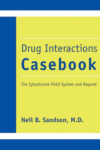 Drug Interactions Casebook  The Cytochrome P450 System And Beyond