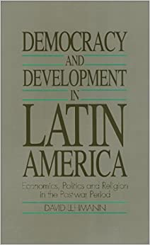 Democracy and Development in Latin America: Economics, Politics and Religion in the Post-War Period