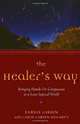 The Healer's Way: Bringing Hands-On Compassion to a Love-Starved World