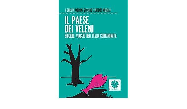 Il Paese di veleni. Biocidio, viaggio nellItalia contaminata (Italian Edition)
