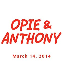 Opie & Anthony, Patton Oswalt and Maria Menounos, March 14, 2014