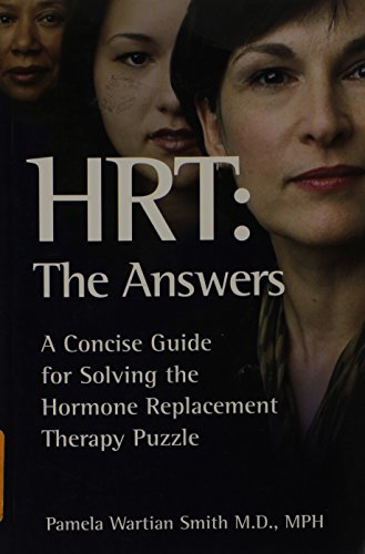 HRT, The Answers: A Concise Guide for Solving the Hormone Replacement Therapy Puzzle