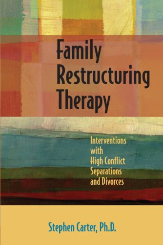 (Family Restructuring Therapy: Interventions with High Conflict Separations and Divorces)