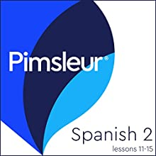 Pimsleur Spanish Level 2 Lessons 11-15: Learn to Speak and Understand Spanish with Pimsleur Language Programs Audiobook by  Pimsleur Narrated by  Pimsleur