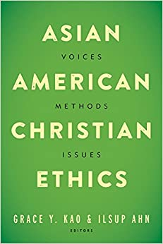 Book Asian American Christian Ethics: Voices, Methods, Issues