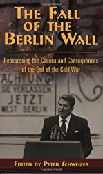 The Fall of the Berlin Wall: Reassessing the Causes and Consequences of the End of the Cold War (Hoover Inst Press Publication)