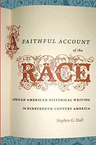 A Faithful Account of the Race: African American Historical Writing in Nineteenth-Century America (The John Hope Frankli