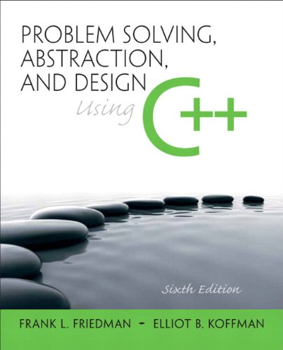 Problem Solving, Abstraction, and Design using C++ (6th Edition) by Pearson