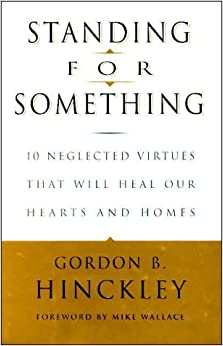 Book Standing for Something: 10 Neglected Virtues That Will Heal Our Hearts and Homes