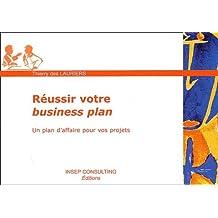 RÉUSSIR VOTRE BUSINESS PLAN : UN PLAN D'AFFAIRE POUR VOS PROJETS