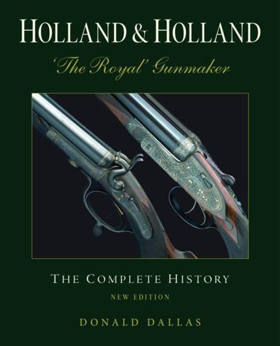 Holland & Holland: 'The Royal' Gunmaker: The Complete History