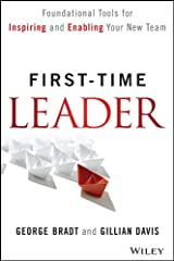 First-Time Leader: Foundational Tools for Inspiring and Enabling Your New Team Hardcover
