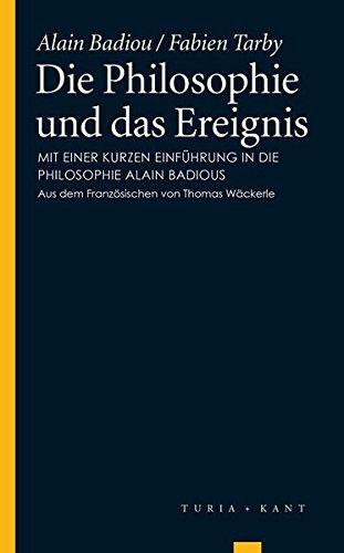 Die Philosophie und das Ereignis: Mit einer kurzen Einführung in die Philosophie Alain Badious