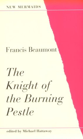 The Knight of the Burning Pestle (New Mermaid Ser)