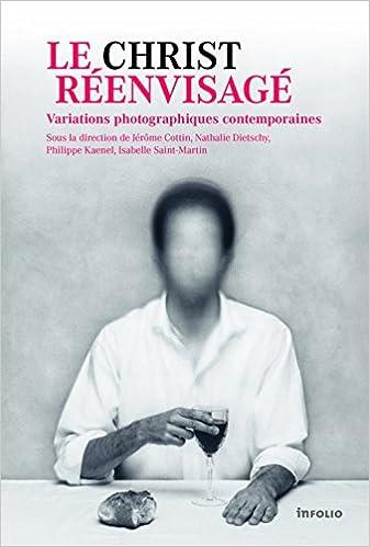 En ligne téléchargement gratuit Le Christ réenvisagé : Variations photographiques contemporaines pdf