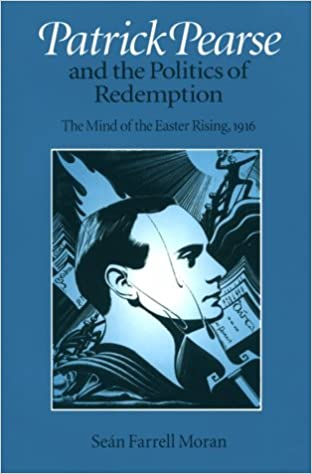 Patrick Pearse and the Politics of Redemption: Mind of the Easter Rising, 1916