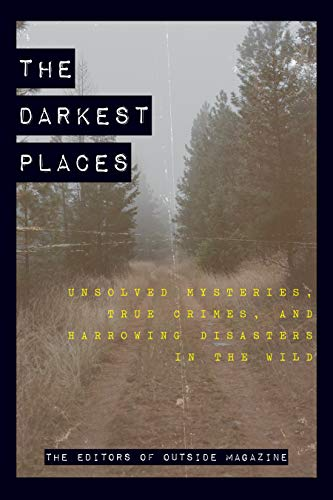 The Darkest Places: Unsolved Mys...
