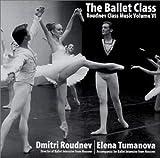 : The Ballet Class: Dmitri Roudnev VOL VI