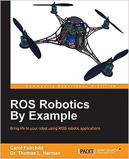 ROS Robotics By Example: Carol Fairchild, Dr  Thomas L  Harman