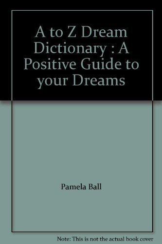 A to Z Dream Dictionary : A Positive Guide to your Dreams