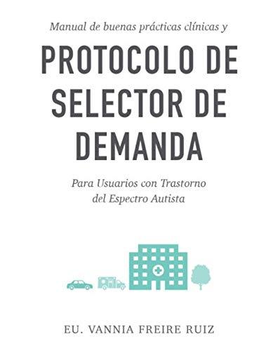 Manual de Buenas Prácticas Clínicas y Protocolo Selector de Demanda: Para usuarios con Trastorno del Espectro Autista (Spanish Edition)