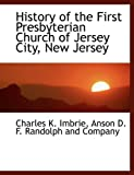 History of the First Presbyterian Church of Jersey City, New Jersey, Charles K. Imbrie, 1140572199