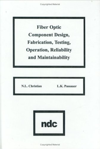 Fiber Optic Component Design, Fabrication, Testing, Operation, Reliability and Maintainability