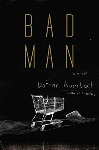Book cover from Bad Man: A Novel by Dathan Auerbach