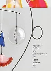 Alexander Calder and Contemporary Art: Form, Balance, Joy