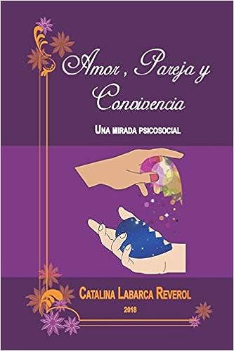 Amor, Pareja y Convivencia: Una mirada psicosocial: Amazon.es: Catalina Maria Labarca, Arausi Valentina Quintero: Libros