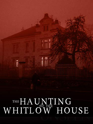 The Haunting of The Whitlow House