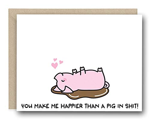 Funny Valentine's Day Card - You Make Me Happier Than A Pig In Sh*t- Love Card, Anniversary Card, All Occasion Card