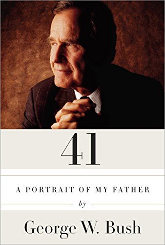 41: A Portrait of My Father by George W. Bush