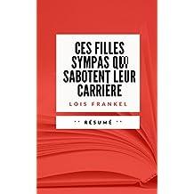 CES FILLES SYMPAS QUI SABOTENT LEUR CARRIERE: Résumé en Français (French Edition)