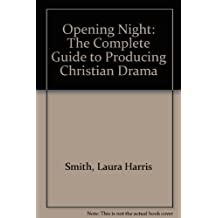 Opening Night: The Complete Guide to Producing Christian Drama by Laura Harris Smith (1993-04-03)