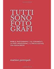 Tutti sono fotografi: UNA GUIDA BREVE ALLA MOBILE PHOTOGRAPHY, GLI STRUMENTI, LA POST-PRODUZIONE E IL PHOTO EDITING