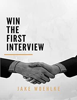 Win On The First Interview by [Woehlke, Jake]