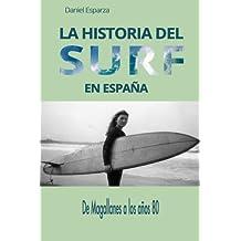 La historia del surf en Espana: De Magallanes a los anos 80 (Spanish Edition
