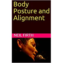 Body Posture and Alignment (Improve Your Singing Voice Book 1)