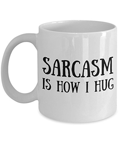 Sarcasm Is How I Hug Mug - Funny Coffee Cup