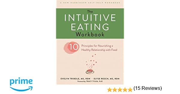 The Intuitive Eating Workbook: Ten Principles for Nourishing a ...